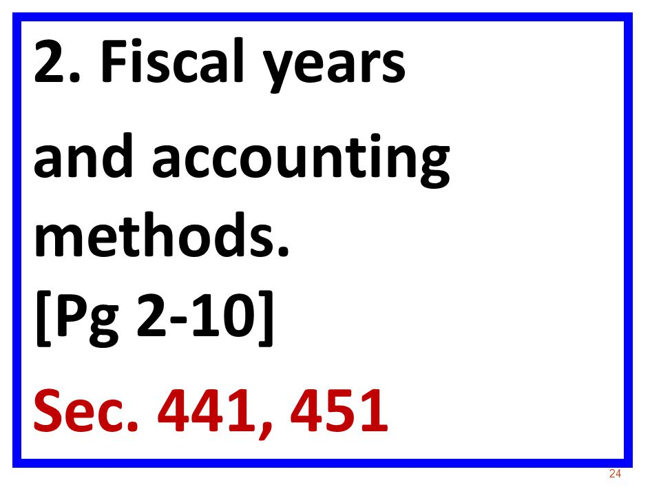 2. Fiscal years and accounting methods. [Pg 2-10] Sec. 441, 451